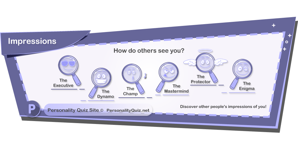 Personality Quiz Site Impressions Personality Quiz And even have a good laugh. impressions personality quiz