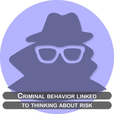 Criminal behavior linked to thinking about risk